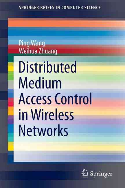 Distributed Medium Access Control in Wireless Networks By Wang, Ping/ Zhuang, Weihua